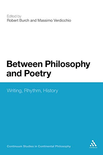 Between Philosophy and Poetry: Writing, Rhythm, History (Continuum Collection): Burch, Robert