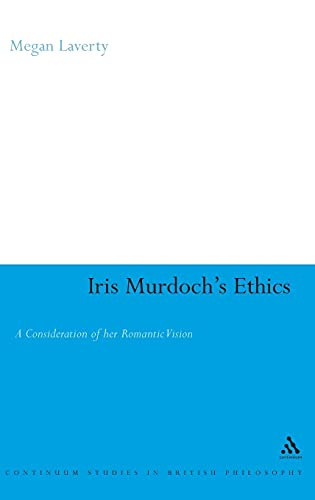 9780826485359: Iris Murdoch's Ethics: A Consideration of Her Romantic Vision (Continuum Studies in British Philosophy)