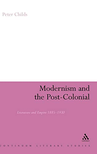 9780826485588: Modernism and the Post-Colonial: Literature and Empire 1885-1930