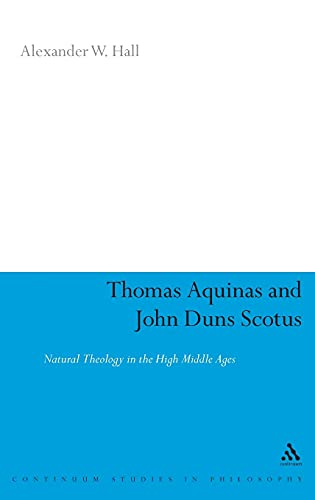 9780826485892: Thomas Aquinas & John Duns Scotus: Natural Theology in the High Middle Ages (Continuum Studies in Philosophy)