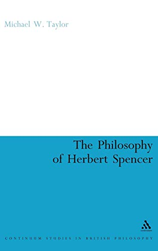 The Philosophy of Herbert Spencer (Continuum Studies In British Philosophy) (9780826487230) by Michael Taylor; Michael W. Taylor