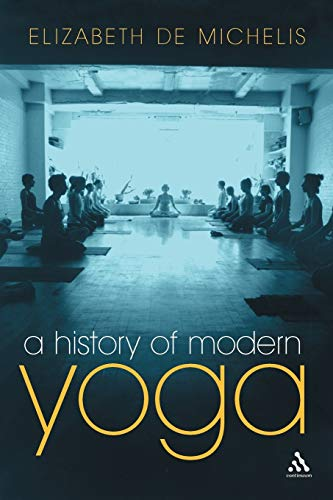 A History of Modern Yoga: Patanjali and Western Esotericism: Elizabeth De Michelis