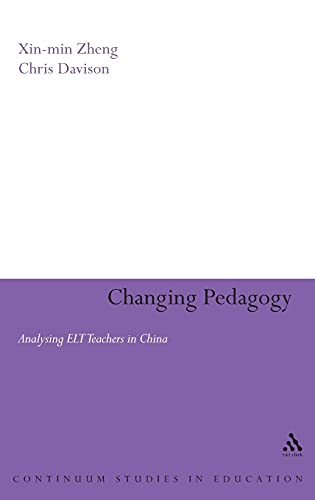 9780826488763: Changing Pedagogy: Analysing ELT Teachers in China (Continuum Studies in Education (Hardcover))