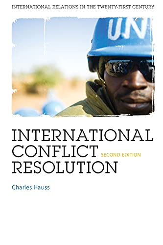 International Conflict Resolution 2nd Ed. (International Relations for the 21st Century): Hauss, ...