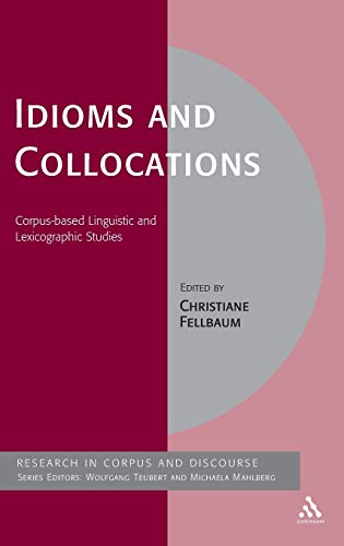 9780826489944: Idioms and Collocations: Corpus-Based Linguistic and Lexicographic Studies (Research in Corpus and Discourse)