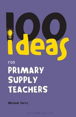 9780826490001: 100 Ideas for Primary Supply Teachers: Primary School Edition (Continuum One Hundreds)