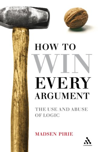 9780826490063: How to Win Every Argument: The Use and Abuse of Logic