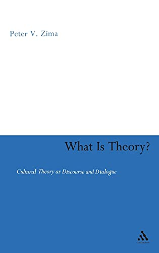 What is Theory?: Cultural Theory as Discourse and Dialogue: Zima, Peter V.