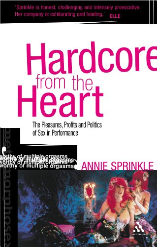 9780826490698: Hardcore from the Heart: The Pleasures, Profits And Politics of Sex in Performance