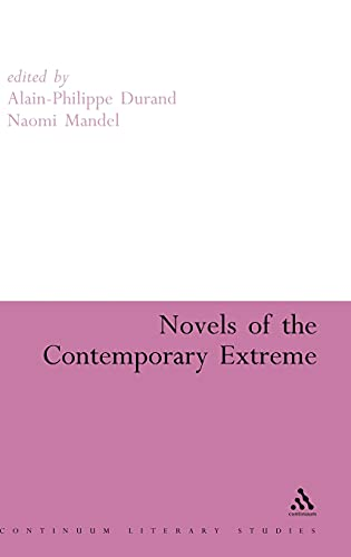 9780826490889: Novels of the Contemporary Extreme (Continuum Literary Studies)