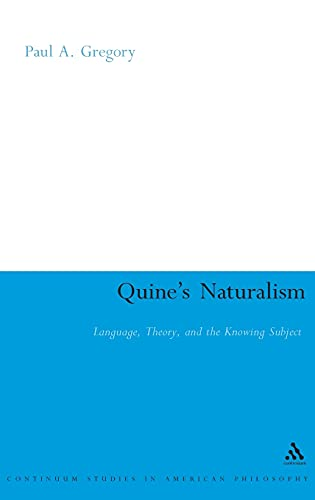 9780826490995: Quine's Naturalism: Language, Theory and the Knowing Subject: 9 (Continuum Studies in American Philosophy)