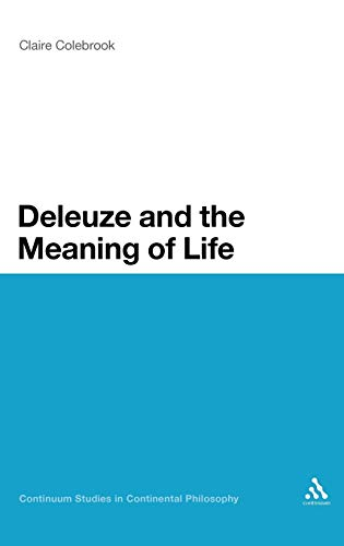 9780826491114: Deleuze and the Meaning of Life (Continuum Studies in Continental Philosophy)