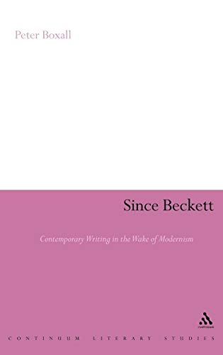 9780826491671: Since Beckett: Contemporary Writing in the Wake of Modernism (Continuum Literary Studies)