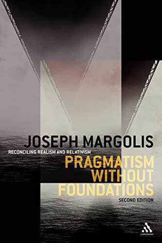 Pragmatism without Foundations: Reconciling Realism and Relativism: Joseph Margolis