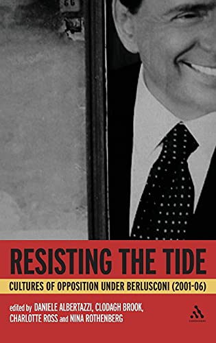 9780826492913: Resisting the Tide: Cultures of Opposition Under Berlusconi (2001-06)