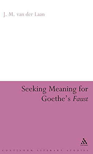 9780826493040: Seeking Meaning for Goethe's Faust (Continuum Literary Studies)