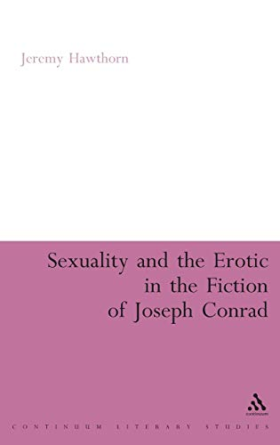 9780826495273: Sexuality and the Erotic in the Fiction of Joseph Conrad (Continuum Literary Studies)