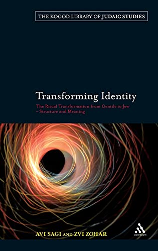 9780826496713: Transforming Identity: The Ritual Transition from Gentile to Jew – Structure and Meaning (The Robert and Arlene Kogod Library of Judaic Studies)