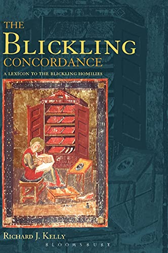 The Blickling Concordance A Linguistic Concordance to the Blickling Homilies: Kelly, Richard