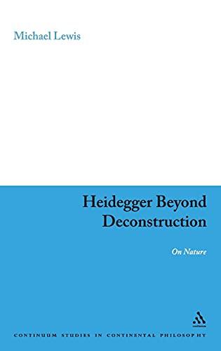 9780826497796: Heidegger Beyond Deconstruction: On Nature (Continuum Studies in Continental Philosophy)