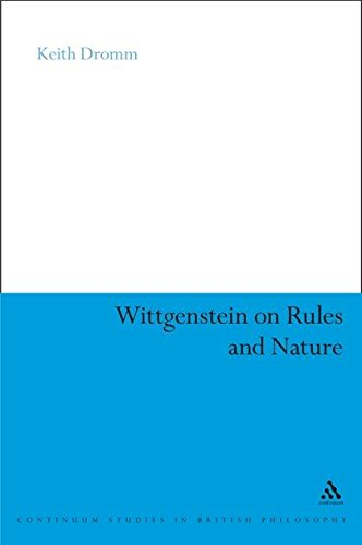 Wittgenstein on Rules and Nature (Continuum Studies in British Philosophy): Dromm, Keith