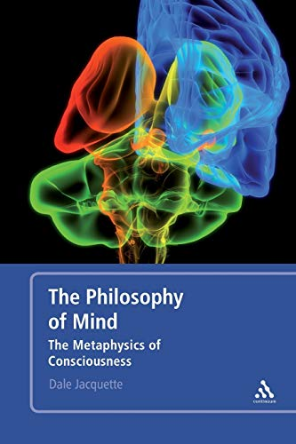 The Philosophy of Mind: The Metaphysics of Consciousness.: Jacquette, Dale.