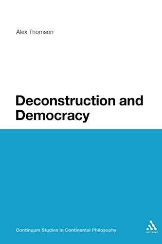 Deconstruction and Democracy (Bloomsbury Studies in Continental Philosophy): Thomson, Alex