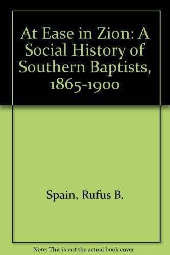 AT EASE IN ZION : SOCIAL HISTORY OF SOUTHERN BAPTISTS, 1865-1900: Spain, Rufus B.