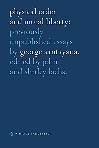 9780826511317: Physical Order and Moral Liberty. Previously Unpublished Essays of George Santayana