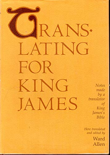 Translating for King James: Being a True Copy of the Only Notes Made by a Translator of King James&...