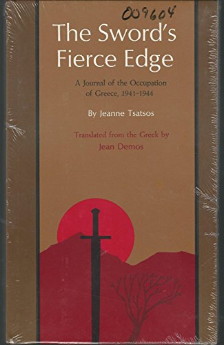 The Sword's Fierce Edge;: A journal of the occupation of Greece, 1941-1944: Ioanna Tsatsou