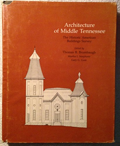 Architecture of Middle Tennessee (Historic American Building Survey Ser.): Brumbaugh, Thomas B. (...