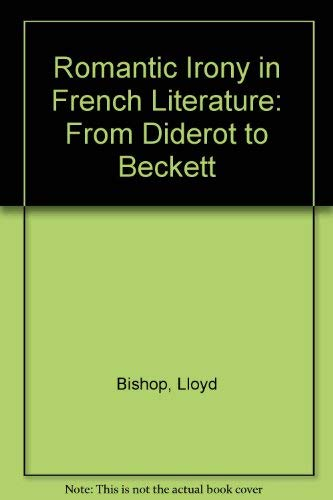 Romantic Irony in French Literature from Diderot to Beckett: From Diderot to Beckett: Bishop, Lloyd