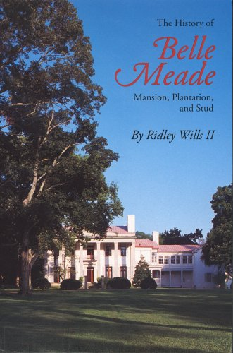 The History of Belle Meade : Mansion, Plantation, and Stud: Wills, Ridley, II