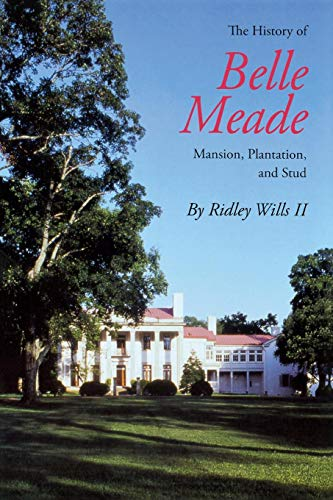 9780826512451: The History of Belle Meade: Mansion, Plantation, & Stud