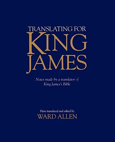 Translating for King James : Being a: Bois, John 1561-1644.