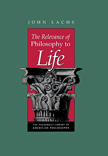 The Relevance of Philosophy to Life: Lachs, John