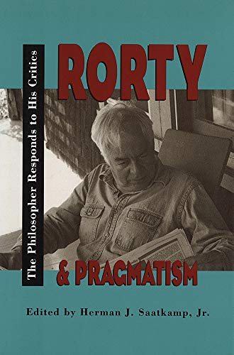 9780826512635: Rorty and Pragmatism: The Philosopher Responds to His Critics (The Vanderbilt Library of American Philosophy)