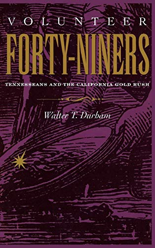 Volunteer Forty-Niners Tennesseans and the California Gold Rush: Durham, Walter T.