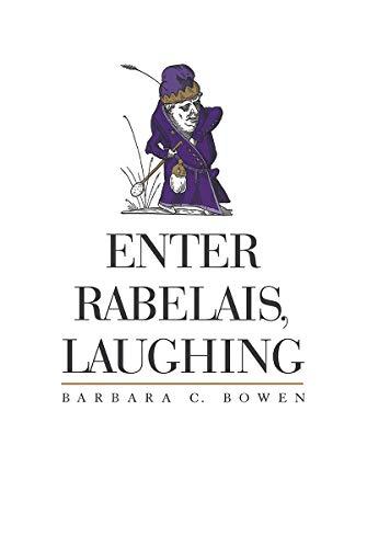 Enter Rabelais, Laughing: Barbara C. Bowen