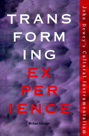 Transforming Experience: John Dewey's Cultural Intrumentalism (Vanderbilt Library of American ...