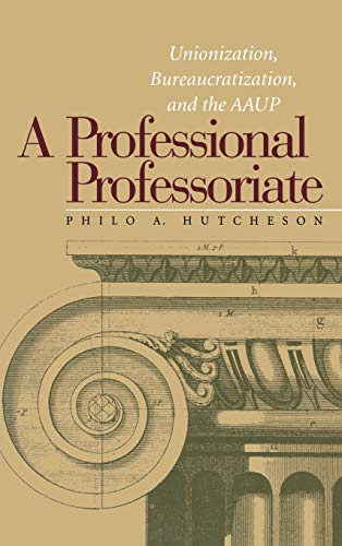 A Professional Professoriate: Unionization, Bureaucratization, and the AAUP (Vanderbilt Issues in ...