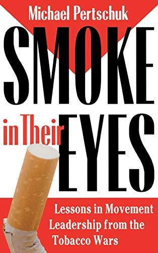 Smoke in Their Eyes: Lessons in Movement Leadership from the Tobacco Wars: Pertschuk, Michael