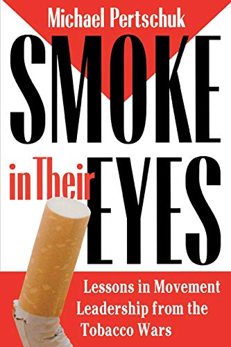 Smoke in Their Eyes: Lessons in Movement Leadership from the Tobacco Wars: Michael Pertschuk