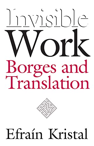 9780826514080: Invisible Work: Borges and Translation
