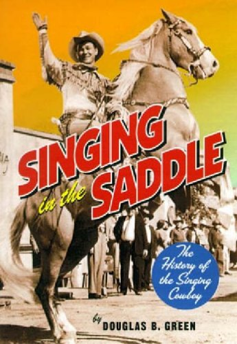 Singing in the Saddle: The History of the Singing Cowboy: Green, Douglas B.