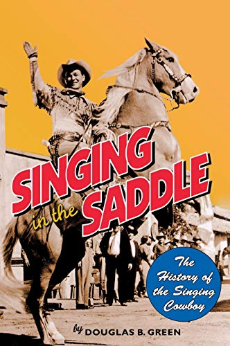 Singing in the Saddle : The History of the Singing Cowboy