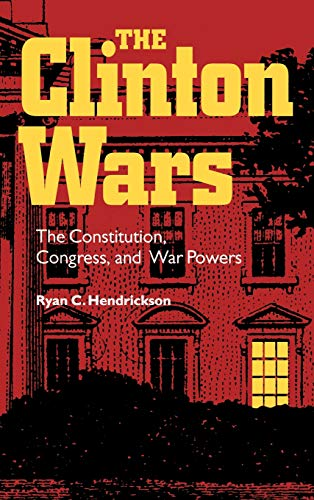9780826514134: The Clinton Wars: The Constitution, Congress, and War Powers