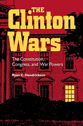 9780826514141: The Clinton Wars: The Constitution, Congress, and War Powers