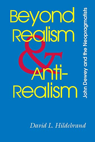 9780826514271: Beyond Realism and Antirealism: John Dewey and the Neopragmatists (The Vanderbilt Library of American Philosophy)